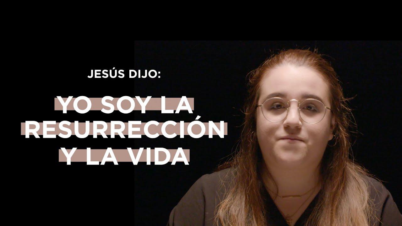 Jesús dijo: «Yo soy la resurrección y la vida»